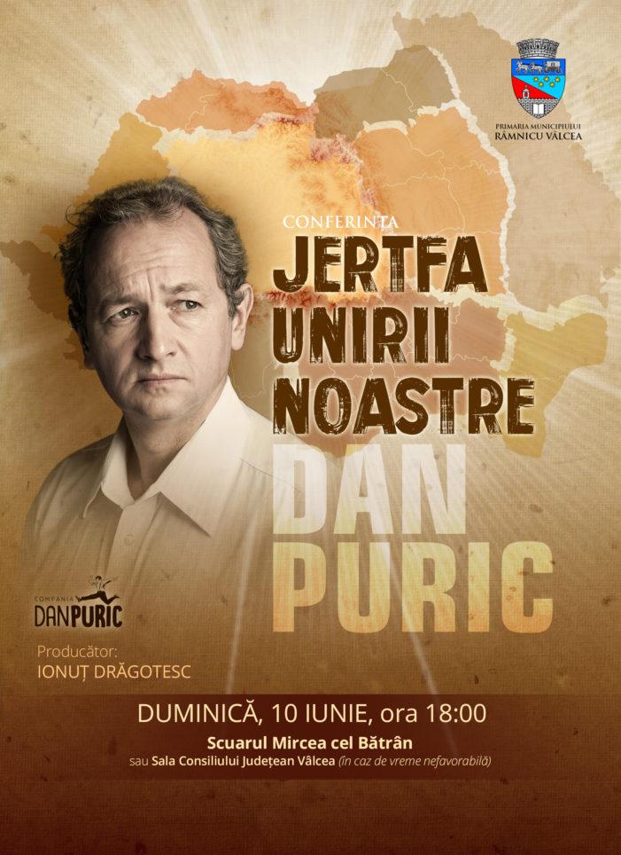 """Dan Puric vine la Râmnicu Vâlcea să vorbească despre """"Jertfa Unirii Noastre"""""""