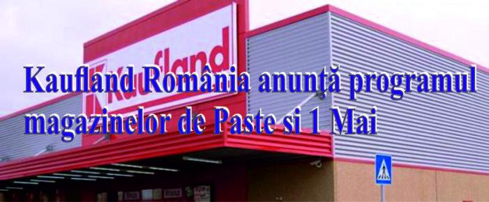 Program Kaufland de Paște și 1 Mai