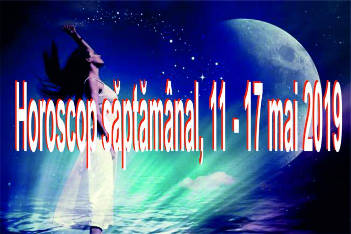 Horoscop saptamanal:  11 – 17 mai 2019